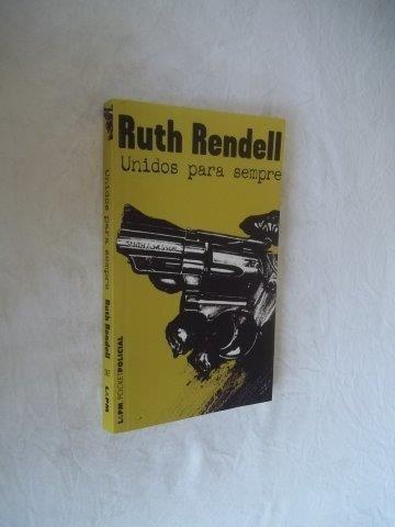 Ruth Rendell - Unidos Para Sempre - Literatura Estrangeira
