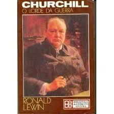 Churchill O Lorde Da Guerra - Ronald Lewin