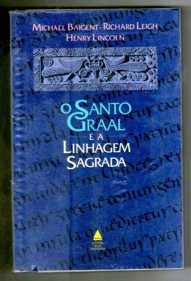 Livro: O Santo Graal E A Linhagem Sagrada - Michael Baigent