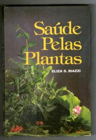 Livro: Saúde Pelas Plantas - Elisa S. Biazzi