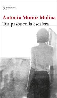 Tus Pasos En La Escalera De Antonio Muñoz Molina