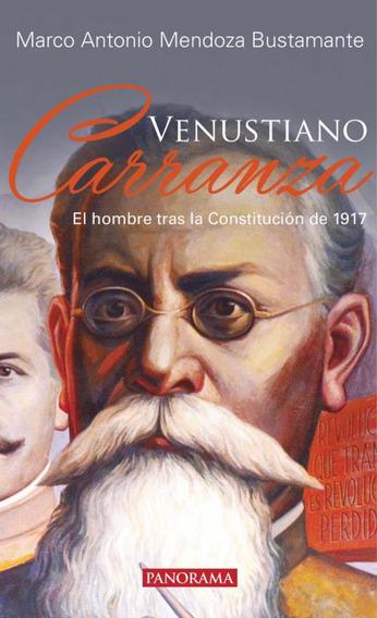 Libro Venustiano Carranza, El Hombre Tras La Const. De 1917