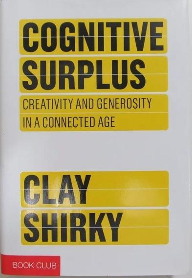 Cognitive Surplus: Creativity Generosity - Livro Em Inglês