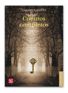 Cuentos Completos, Carlos Fuentes, Ed. Fce
