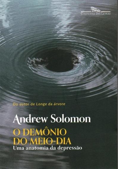 O Demônio Do Meio-dia - Livro De Andrew Solomon