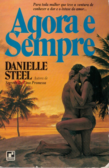 Livro Agora E Sempre - Danielle Steel - 358 Paginas