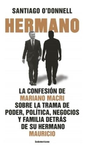 Hermano - Libro Santiago O' Donnell  Confesión Mariano Macri