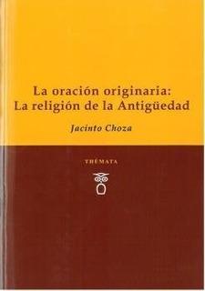 Oracion Originaria La Religion De La Antiguedad,la - Choz...