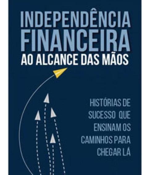 Independencia Financeira Ao Alcance Das Maos
