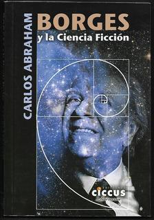L7262. Borges Y La Ciencia Ficción. Carlos Abraham