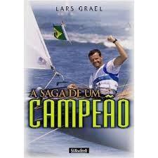 A Saga De Um Campeão Lars Grael