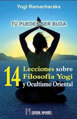 Tu Puedes Ser Buda - 14 Lecciones Sobre Filosfia Yogi Y Ocul