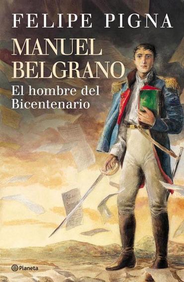 Manuel Belgrano - Felipe Pigna
