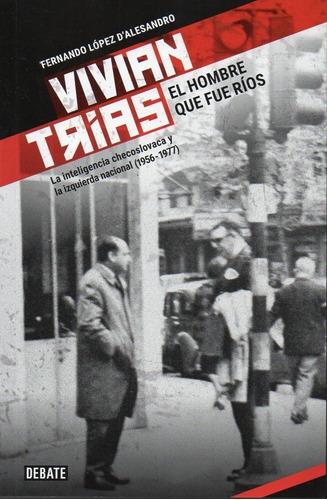 Vivian Trias El Hombre Que Fue Ríos López D´alesandro