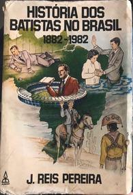 História Dos Batistas No Brasil 1882-1982