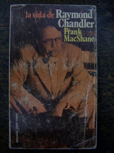 La Vida De Raymond Chandler * Frank Macshane * Bruguera *