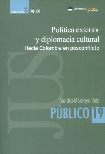Imagen 1 de 1 de Política Exterior Y Diplomacia Cultural Hacia Colombia En Po