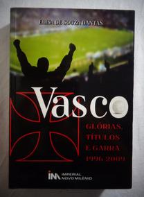 Livro Vasco Glórias Títulos E Garra 1996-2009 *
