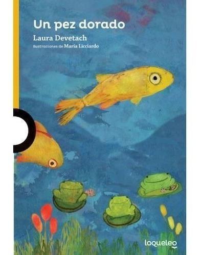 Un Pez Dorado - Laura Devetach - Loqueleo