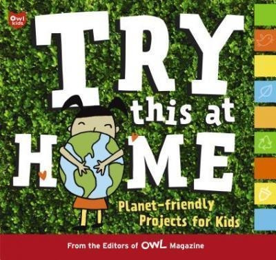 Try This At Home: Planet-friendly Projects For Kids - Edi...