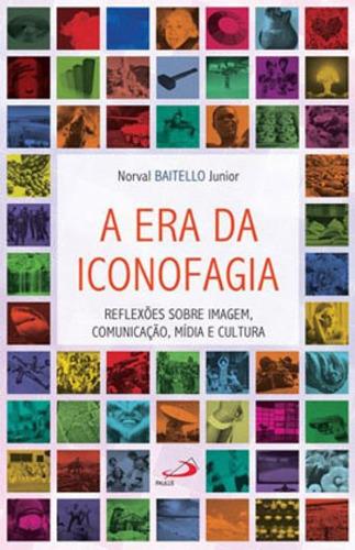 Era Da Iconofagia, A - Reflexoes Sobre Imagem, Comunicaçao,