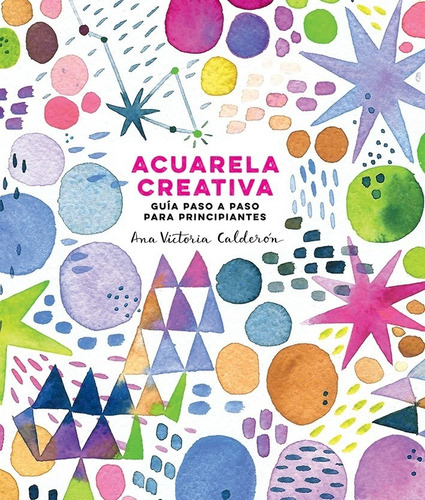 Libro Acuarela Creativa Guía Paso A Paso Para Principiantes