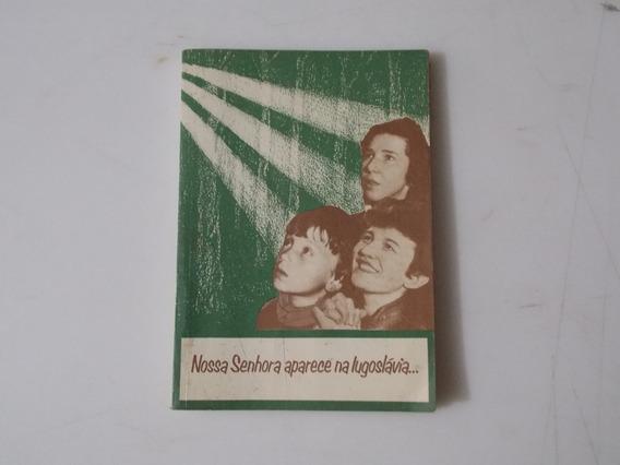 Livro - Nossa Senhora Aparece Na Lugoslávia...