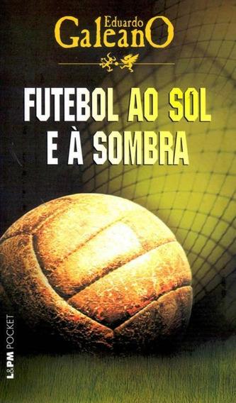 Futebol Ao Sol E A Sombra - Pocket