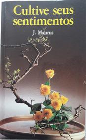 Livro Cultive Seus Sentimentos - J. Maurus