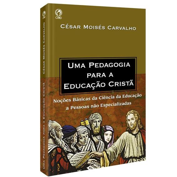 Uma Pedagogia Para A Educação Cristã - Cesar Moisés Carvalho