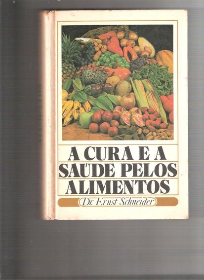 Livro A Cura E A Saúde Pelos Alimentos Dr. Ernest Schneider