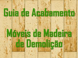 Guia Pratico De Acabamento Em Móveis De Madeira De Demolição