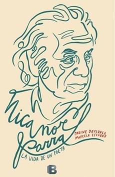 Nicanor Parra. La Vida De Un Poeta