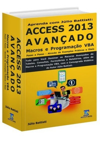 Livro Access 2013 Avançado E Vba - Passo A Passo - 1298 Págs