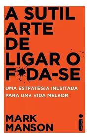 A Sútil Arte De Ligar O Foda-se Livro Físico Promoção!