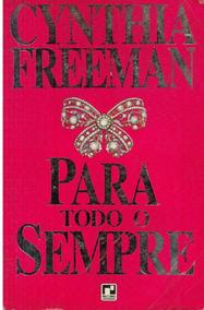 Livro Para Todo O Sempre - Cynthia Freeman - 365 Paginas