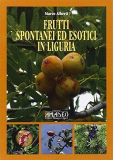 Frutti Spontanei Ed Esotici In Liguria : Marco Alberti