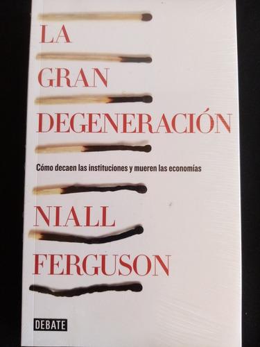 La Gran Degeneración. Niall Ferguson.Nuevo, Sellado