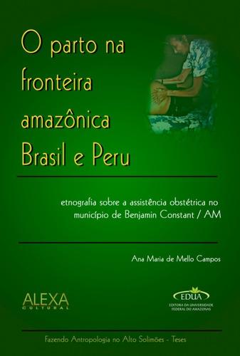Imagem 1 de 1 de O Parto Na Fronteira Amazônica Brasil E Peru