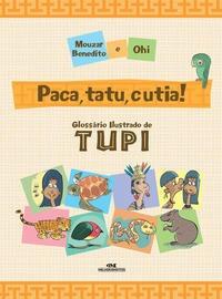 Paca, Tatu E Cutia! - Glossário Ilustrado De Tupi