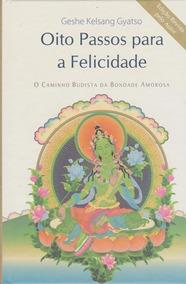 Oito Passos Para A Felicidade Caminho Budista Geshe Gyatso