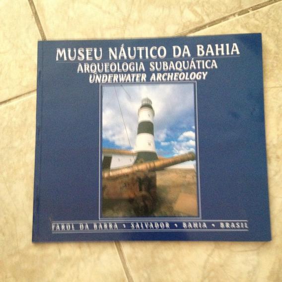 Livro Museu Náutico Da Bahia Arqueologia Subaquática