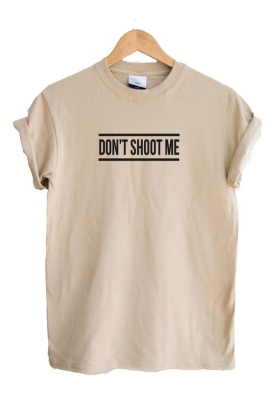 Playera Unisex/dama/caballero Tumblr Dont Shoot Me