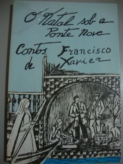 Livro- O Natal Sob A Ponte Nove - Contos De Francisco Xavier