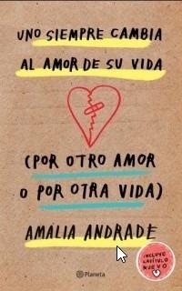 Uno Siempre Cambia Al Amor De Su Vida - Por Otro Amor O Por