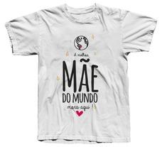Camisetas Dia Das Mães - Escolha Desenho & Cor
