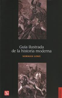 Guia Ilustrada De La Historia Moderna - Norman Lowe