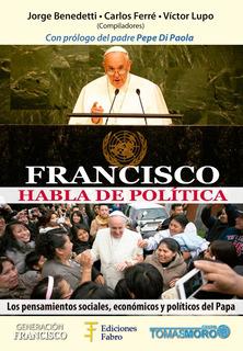 Francisco Habla De Política. Ediciones Fabro