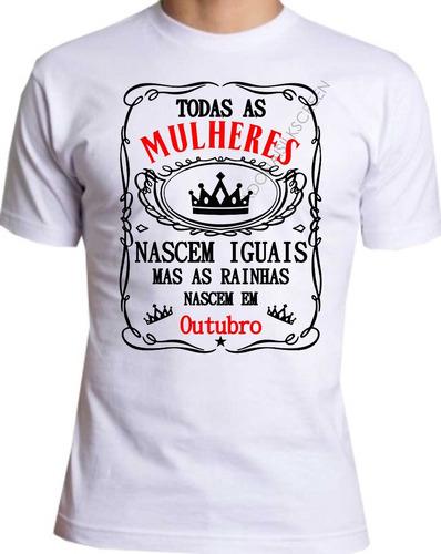 Imagem 1 de 1 de Camiseta Todas Mulheres Nascem Iguais As Rainhas Em Outubro