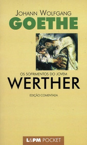 Os Sofrimentos Do Jovem Werther - Edição Comentada